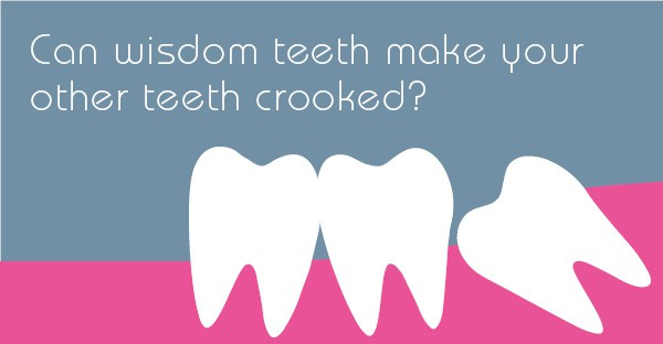 Can wisdom teeth make your other teeth crooked?